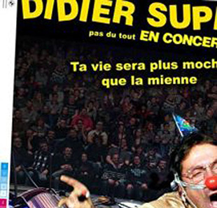 One man/woman show DIDIER SUPER : TA VIE SERA PLUS MOCHE QUE ... LILLE