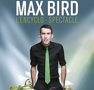 One man/woman show MAX BIRD L'ENCYCLO-SPECTACLE FLORANGE