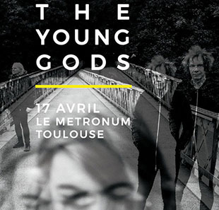 Rock THE YOUNG GODS + GUEST TOULOUSE