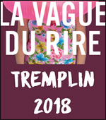 TREMPLIN LA VAGUE DU RIRE #7