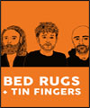 Réservation BED RUGS + TIN FINGERS